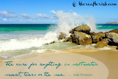 the cure for anything is saltwater, isak dineson quote, thereafterish, keep calm and go beach, hawaii, Sherwood Forest Beach, Waimanalo Beach