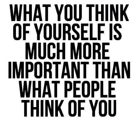 What you think of yourself is much more important than what people think of you, be happy with yourself inspirational quote